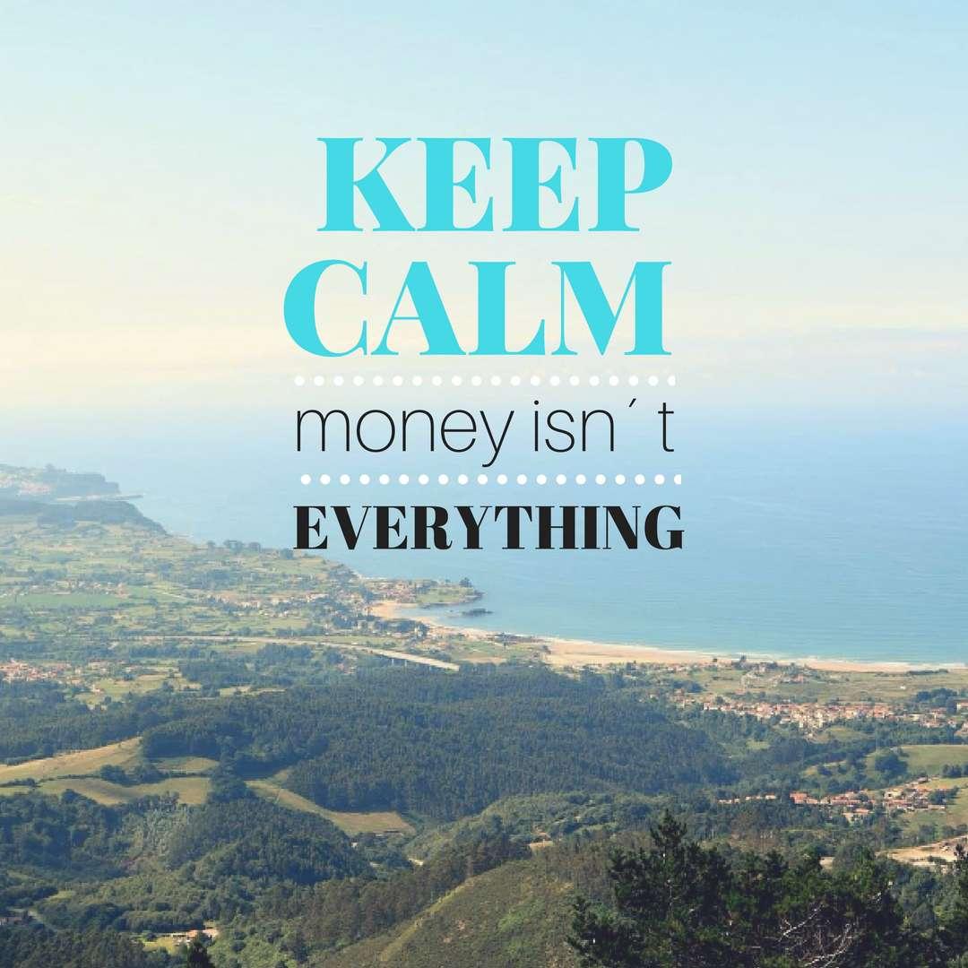 KEEP CALM money isn´t EVERYTHING - tu empresa no te paga