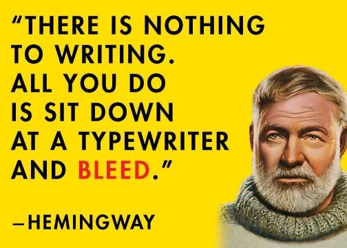 There is nothing to writing. All you do is sit down at a typewriter and bleed. - Earnest Hemingway