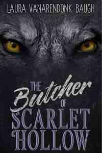 The Butcher of Scarlet Hollow by Laura VanArendonk Baugh