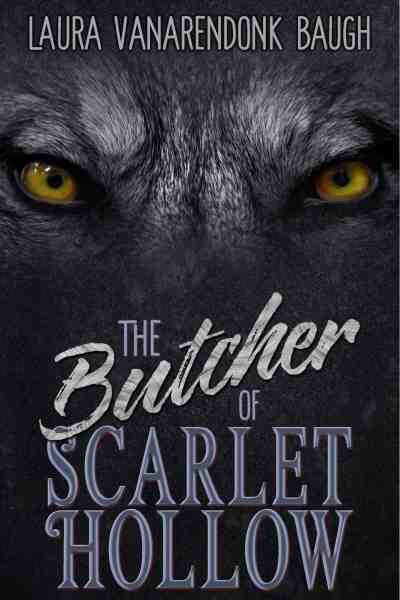 The Butcher of Scarlet Hollow by Laura VanArendonk Baugh