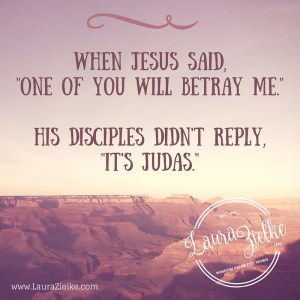 When Jesus said, -One of you will betray me.-His disciples didn't reply,-It's Judas.-