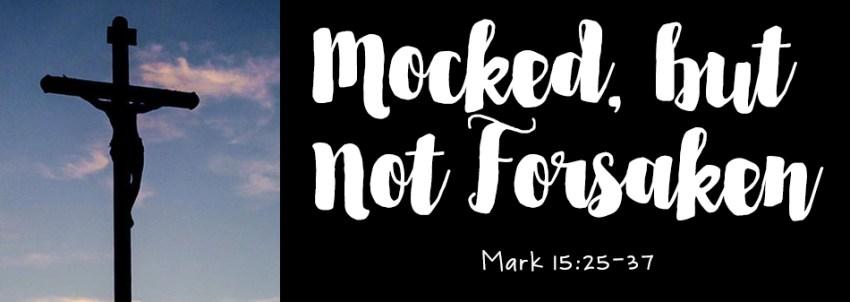 Mocked, But Not Forsaken
