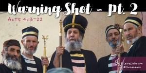 Acts 4:13-22 Warning Shot, Pt. 2