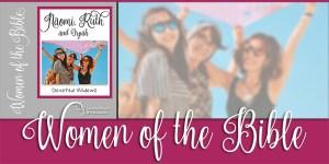 Women of the Bible: Naomi, Ruth, and Orpah