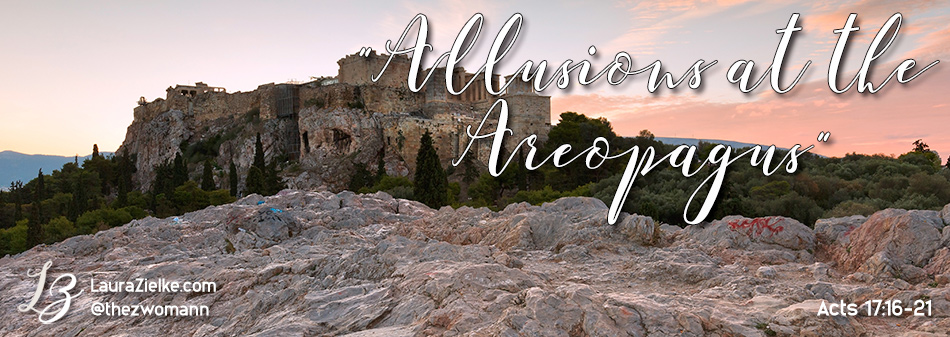 Acts 17:16-21 ~ Allusions at the Areopagus