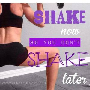 Shake now so your don't shake later