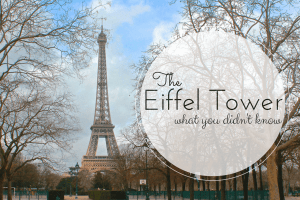The Eiffel Tower- What you didn't know