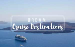 Dream Cruise Destinations