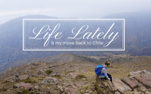 Life Lately & My Move back to Santiago