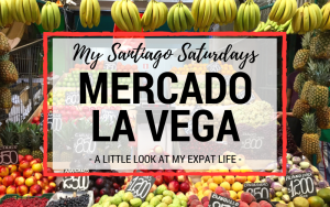 My Perfect Santiago Saturday- A Trip to La Vega Market