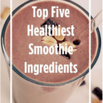 Top Five Healthiest Smoothie Ingredients