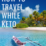 Traveling while Keto…Is It Possible??? ✈🚉🚙