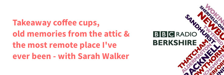 Takeaway Coffee Cups, Memories from the Attic & Remote Places with Sarah Walker – BBC Radio Berkshire (4 Jan 18)