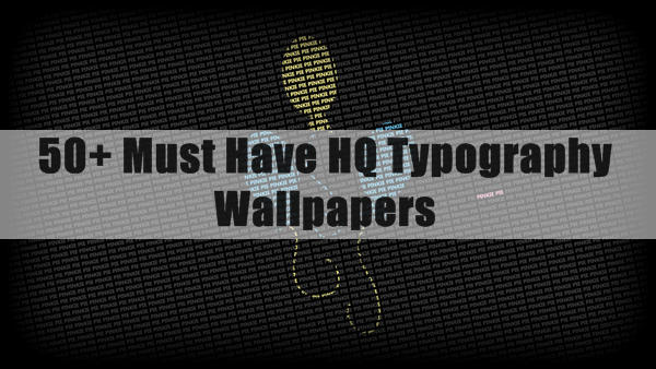 Must Have HQ Typography Wallpapers