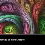 10 Seriously Effective Ways to Be More Creative