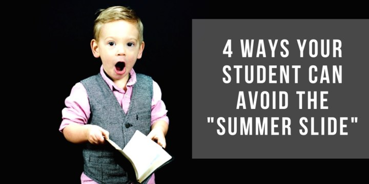 "4 Ways Your Student Can Avoid the ""Summer Slide"""