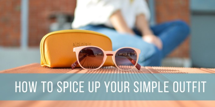 How To Spice Up Your Simple Outfit