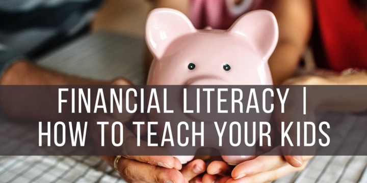 Financial Literacy | How To Teach Your Kids