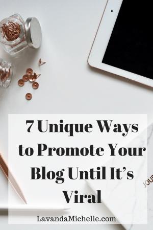 7 Unique Ways to Promote Your Blog Until It's Viral