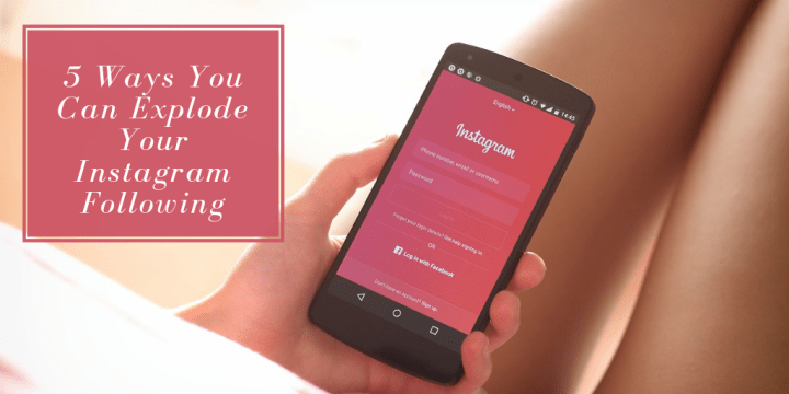 5 Ways You Can Explode Your Instagram Following