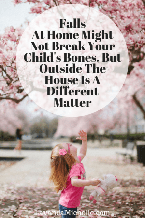 Falls At Home Might Not Break Your Child's Bones, But Outside The House Is A Different Matter