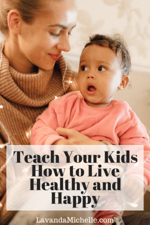 Teach Your Kids How to Live Healthy and Happy