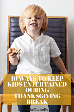 10 WAYS TO KEEP KIDS ENTERTAINED DURING THANKSGIVING BREAK
