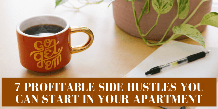 7 PROFITABLE SIDE HUSTLES YOU CAN START IN YOUR APARTMENT