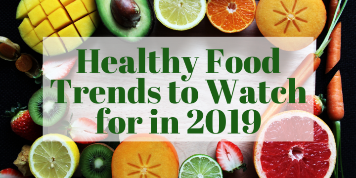Healthy Food Trends to Watch for in 2019