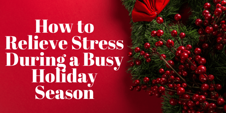 How to Relieve Stress During a Busy Holiday Season