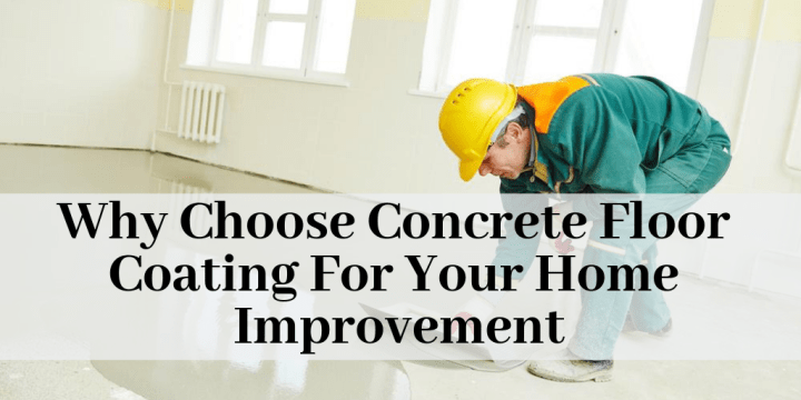 Why Choose Concrete Floor Coating For Your Home Improvement