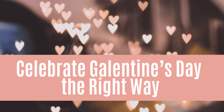 Celebrate Galentine's Day the Right Way