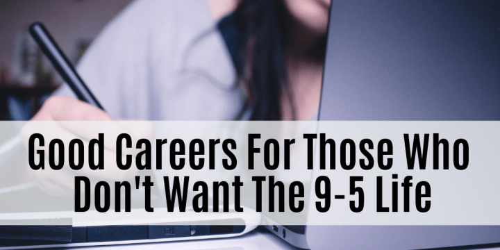 Good Careers For Those Who Don't Want The 9-5 Life