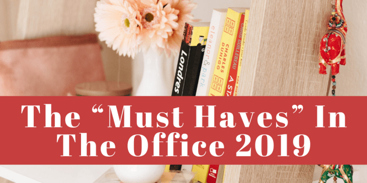 """The """"Must Haves"""" In The Office 2019"""