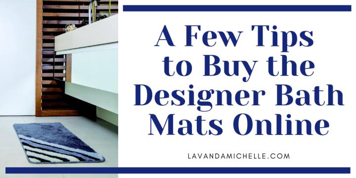 A Few Tips to Buy the Designer Bath Mats Online