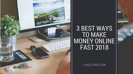 Want To Make Money Online FAST In 2018?