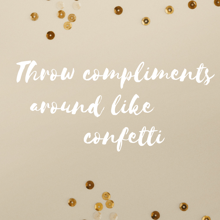 Throw compliments around like confetti