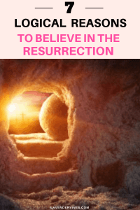 7 Logical Reasons to Believe in the Resurrection