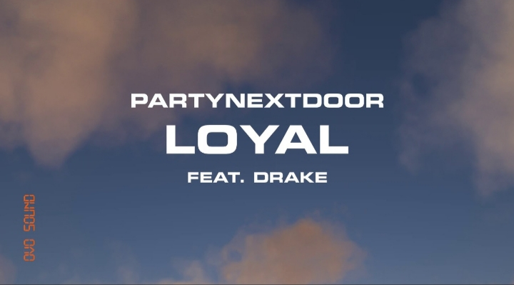 Analysis of Meaning Behind the Lyrics of Loyal by PARTYNEXTDOOR with Drake