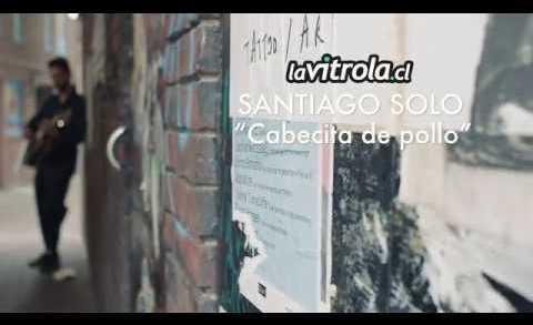LaVitrola.cl: Santiago Solo – Cabecita de pollo