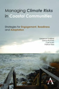 Susskind, L., D. Rumore, C. Hulet, and P. Field (2015) Managing Climate Risks in Coastal Communities: Strategies for Engagement, Readiness and Adaptation, London, UK: Anthem Press.
