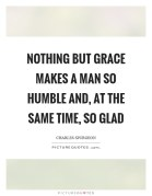 nothing-but-grace-makes-a-man-so-humble-and-at-the-same-time-so-glad-quote-1