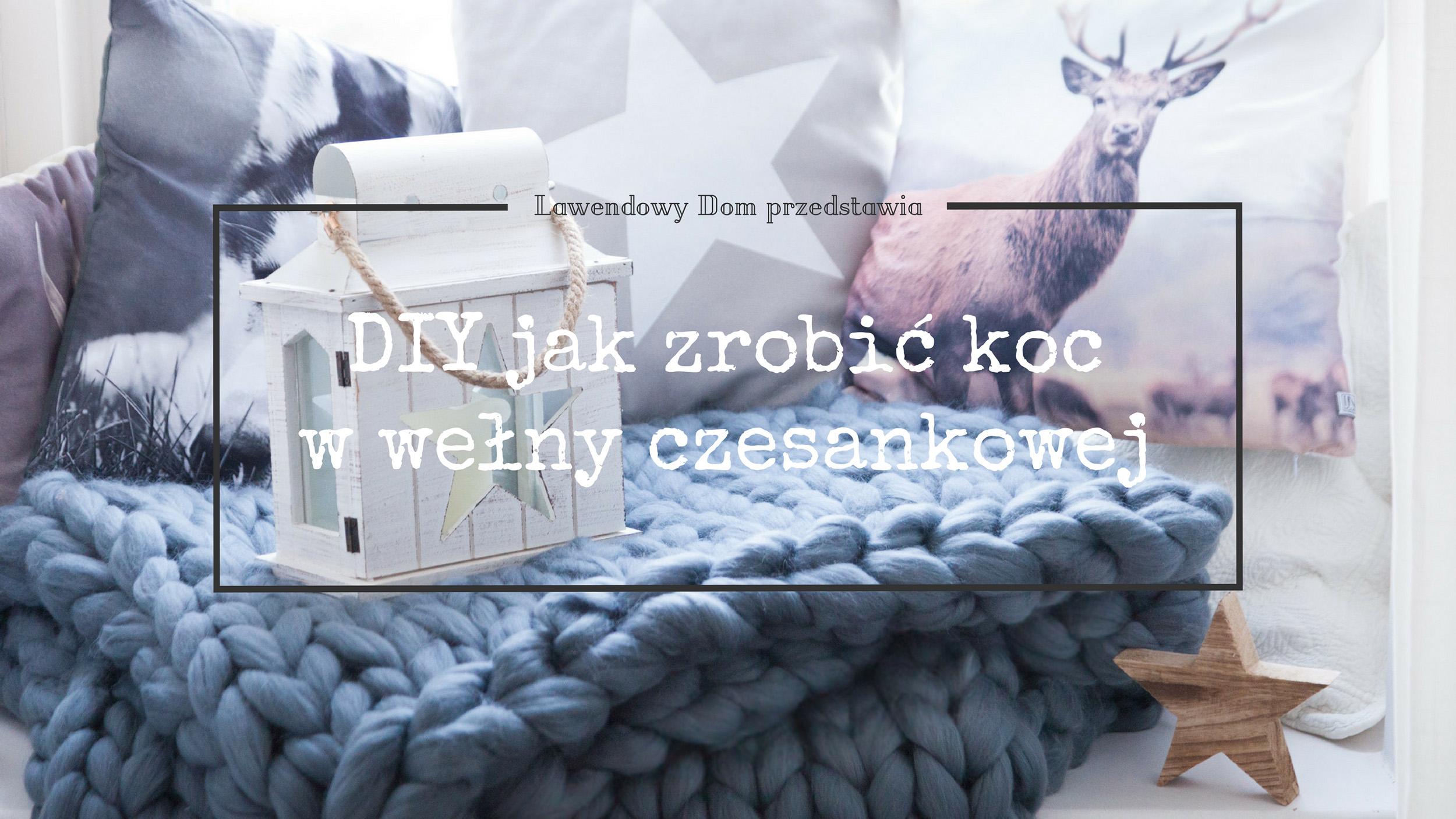 Jak zrobić koc z wełny czesankowej – instrukcja z filmem! DIY