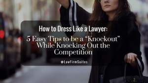 How To Dress Like A Lawyer 5 Easy Tips To Be A Knockou