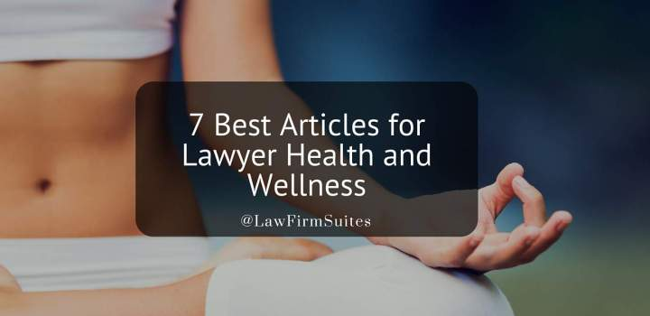 7 Best Articles For Lawyer Health And Wellness Law Firm