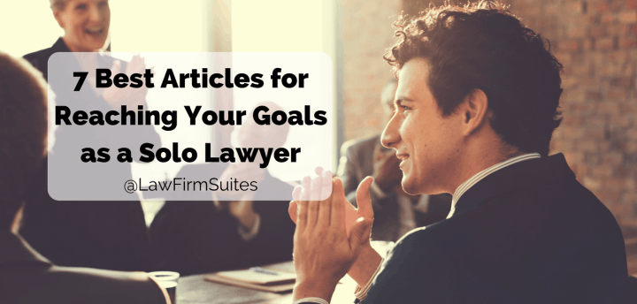 7 Best Articles For Reaching Your Goals As A Solo Lawyer Law Firm Suites