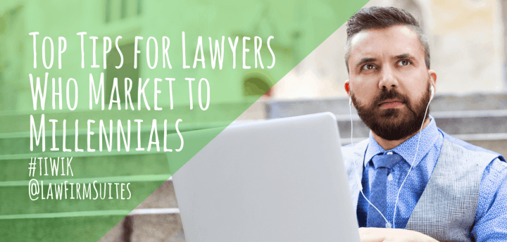 Top Tips For Lawyers Who Market To Millennials Law Firm Suites
