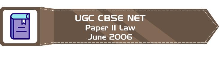 2006 June Previous Paper 2 Law UGC NET CBSE - LawMint.com
