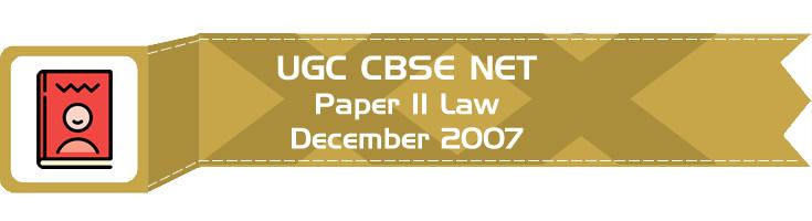 2007 December Previous Paper 2 Law UGC NET CBSE - LawMint.com