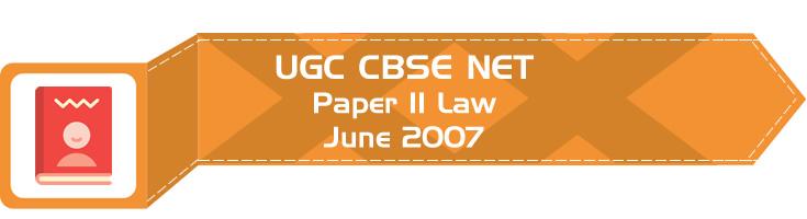 2007 June Previous Paper 2 Law UGC NET CBSE LawMint.com